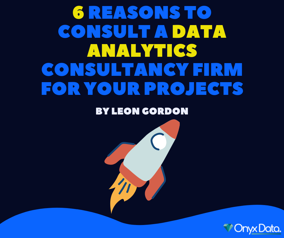 6 Reasons to Consult a Data Analytics Consultancy Firm for your Projects