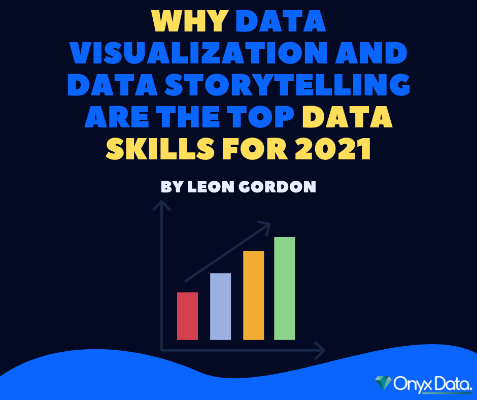 Why Data Visualization and Data Storytelling Are The Top Data Skills For 2021